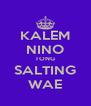 KALEM NINO TONG SALTING WAE - Personalised Poster A4 size