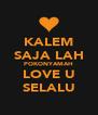 KALEM SAJA LAH POKONYAMAH LOVE U SELALU - Personalised Poster A4 size