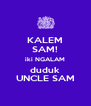 KALEM SAM! iki NGALAM duduk UNCLE SAM - Personalised Poster A4 size
