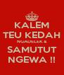 KALEM TEU KEDAH NGADELEK & SAMUTUT NGEWA !! - Personalised Poster A4 size