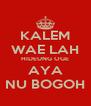 KALEM WAE LAH HIDEUNG OGE AYA NU BOGOH - Personalised Poster A4 size