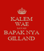 KALEM WAE SAYAH BAPAK NYA GILLAND  - Personalised Poster A4 size