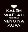 KALEM WAELAH ABDI MAH NENG NA AUFA - Personalised Poster A4 size