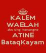 KALEM WAELAH aku sing menangne ATINE BataqKayam - Personalised Poster A4 size