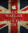 KALEM  WAELAH AND  HAVE FUN WITH 7G - Personalised Poster A4 size