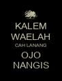 KALEM WAELAH CAH LANANG OJO NANGIS - Personalised Poster A4 size