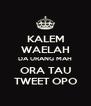 KALEM WAELAH DA URANG MAH ORA TAU TWEET OPO - Personalised Poster A4 size