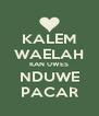 KALEM WAELAH KAN UWES NDUWE PACAR - Personalised Poster A4 size