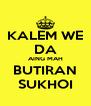 KALEM WE DA AING MAH BUTIRAN SUKHOI - Personalised Poster A4 size