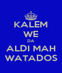 KALEM WE DA ALDI MAH WATADOS - Personalised Poster A4 size