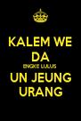 KALEM WE DA ENGKE LULUS UN JEUNG URANG - Personalised Poster A4 size