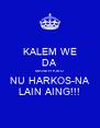 KALEM WE DA MANEH KIEU NU HARKOS-NA LAIN AING!!! - Personalised Poster A4 size