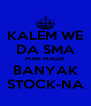 KALEM WE DA SMA MAH MASIH BANYAK STOCK-NA - Personalised Poster A4 size