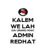 KALEM WE LAH DA URANG MAH ADMIN REDHAT - Personalised Poster A4 size
