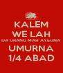KALEM WE LAH DA URANG MAH AYEUNA UMURNA 1/4 ABAD - Personalised Poster A4 size