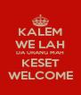 KALEM WE LAH DA URANG MAH KESET WELCOME - Personalised Poster A4 size