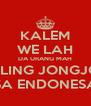 KALEM WE LAH DA URANG MAH PALING JONGJON SA ENDONESA - Personalised Poster A4 size