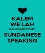 KALEM WE LAH DA URANG MAH SUNDANESE SPEAKING - Personalised Poster A4 size