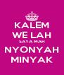 KALEM WE LAH SAYA MAH NYONYAH MINYAK - Personalised Poster A4 size