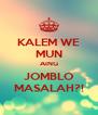 KALEM WE MUN AING JOMBLO MASALAH?! - Personalised Poster A4 size