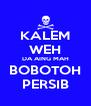 KALEM WEH DA AING MAH BOBOTOH PERSIB - Personalised Poster A4 size