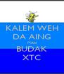 KALEM WEH DA AING MAH BUDAK XTC - Personalised Poster A4 size
