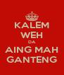 KALEM WEH DA AING MAH GANTENG - Personalised Poster A4 size