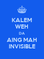 KALEM WEH DA AING MAH INVISIBLE - Personalised Poster A4 size