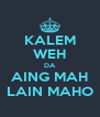 KALEM WEH DA AING MAH LAIN MAHO - Personalised Poster A4 size