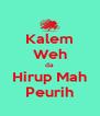 Kalem Weh da Hirup Mah Peurih - Personalised Poster A4 size