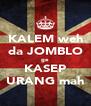 KALEM weh da JOMBLO ge KASEP URANG mah - Personalised Poster A4 size