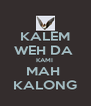 KALEM WEH DA  KAMI  MAH  KALONG - Personalised Poster A4 size