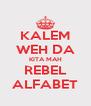 KALEM WEH DA KITA MAH REBEL ALFABET - Personalised Poster A4 size