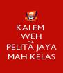 KALEM  WEH DA  PELITA JAYA MAH KELAS - Personalised Poster A4 size