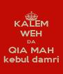 KALEM WEH DA QIA MAH kebul damri - Personalised Poster A4 size