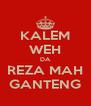 KALEM WEH DA REZA MAH GANTENG - Personalised Poster A4 size
