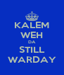 KALEM WEH DA STILL WARDAY - Personalised Poster A4 size