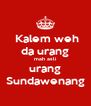 Kalem weh da urang mah asli urang Sundawenang - Personalised Poster A4 size