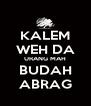 KALEM WEH DA URANG MAH BUDAH ABRAG - Personalised Poster A4 size