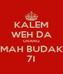 KALEM WEH DA URANG MAH BUDAK 7I - Personalised Poster A4 size