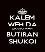 KALEM WEH DA URANG MAH BUTIRAN SHUKOI - Personalised Poster A4 size