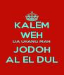 KALEM WEH DA URANG MAH JODOH AL EL DUL - Personalised Poster A4 size