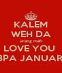 KALEM WEH DA urang mah LOVE YOU  BPA JANUAR  - Personalised Poster A4 size