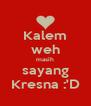 Kalem weh masih sayang Kresna :'D - Personalised Poster A4 size