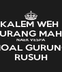 KALEM WEH  URANG MAH NAEK VESPA MOAL GURUNG RUSUH - Personalised Poster A4 size