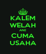 KALEM WELAH ANE CUMA USAHA - Personalised Poster A4 size