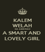 KALEM WELAH DA ABDI MAH A SMART AND  LOVELY GIRL - Personalised Poster A4 size