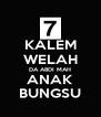 KALEM WELAH DA ABDI MAH ANAK BUNGSU - Personalised Poster A4 size