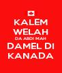 KALEM WELAH DA ABDI MAH DAMEL DI KANADA - Personalised Poster A4 size