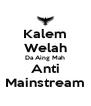 Kalem Welah Da Aing Mah Anti Mainstream - Personalised Poster A4 size